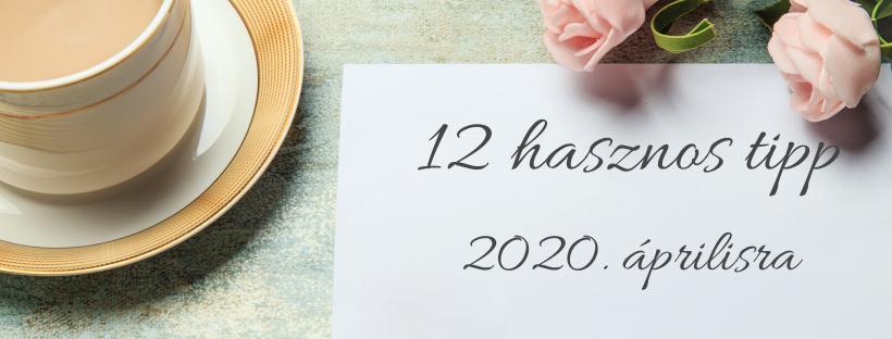 12 tipp, hogy a 2020. áprilisából Te is a legtöbbet hozhasd ki